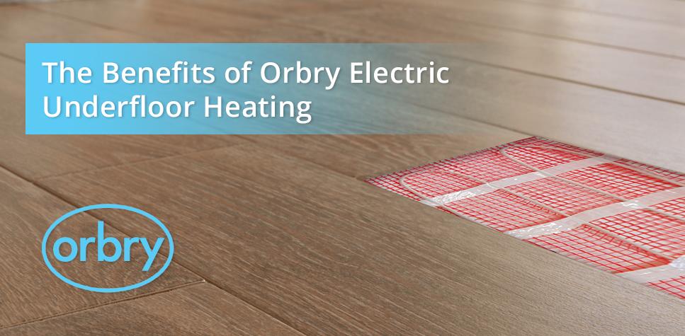Benefits of Orbry Electric Underfloor Heating
